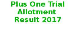 Plus One Trial allotment 2017 Result