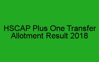 HSCAP School / Combination Transfer Allotment result 2018